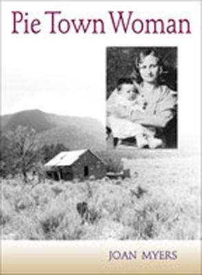 Pie Town Woman: The Hard Life and Good Times of a New Mexico Homesteader 9780826322845