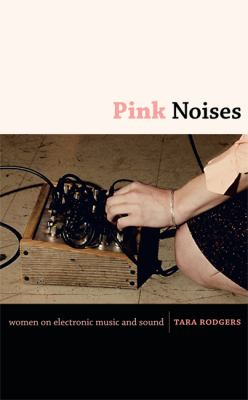 Pink Noises: Women on Electronic Music and Sound 9780822346739