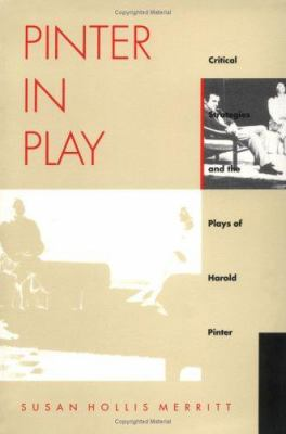 Pinter in Play: Critical Strategies and the Plays of Harold Pinter