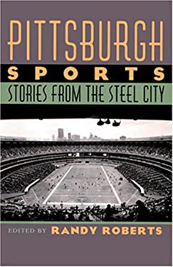 Pittsburgh Sports: Stories from the Steel City 9780822941439