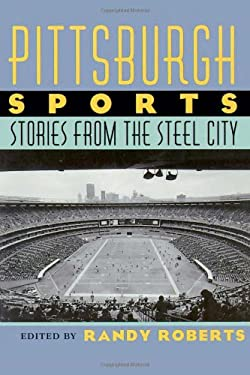 Pittsburgh Sports: Stories from the Steel City 9780822957737