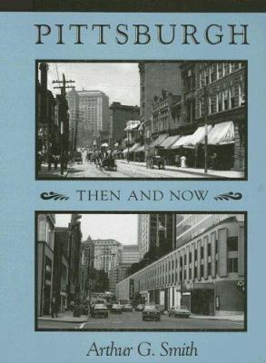 Pittsburgh Then and Now 9780822959298
