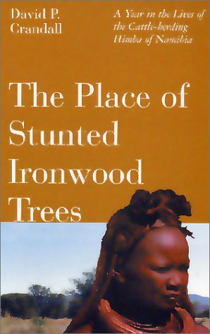 Place of Stunted Ironwood Trees: A Year in the Life of the Cattle-Herding Himba of Namibia