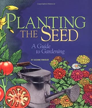 Planting the Seed: A Guide to Gardening 9780822500810