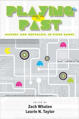 Playing the Past: History and Nostalgia in Video Games 9780826516015