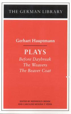 Plays: Gerhart Hauptmann: Before Daybreak, the Weavers, the Beaver Coat 9780826407276