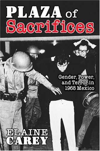 Plaza of Sacrifices: Gender, Power, and Terror in 1968 Mexico 9780826335456