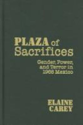 Plaza of Sacrifices: Gender, Power, and Terror in 1968 Mexico 9780826335449