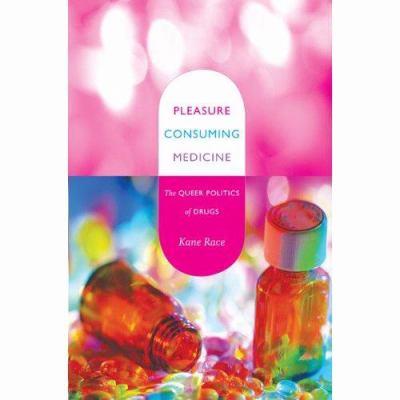 Pleasure Consuming Medicine: The Queer Politics of Drugs 9780822344889