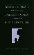 Poetics and Praxis, Understanding and Imagination: The Collected Essays of O. B. Hardison JR. 9780820318196