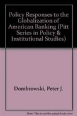 Policy Responses to the Globalization of American Banking 9780822939016