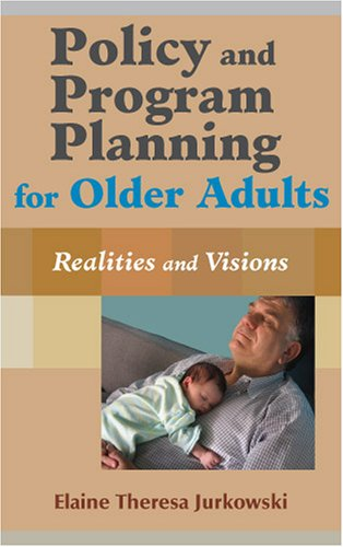 Policy and Program Planning for Older Adults: Realities and Visions 9780826129444