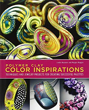 Polymer Clay Color Inspirations: Techniques and Jewelry Projects for Creating Successful Palettes 9780823015016