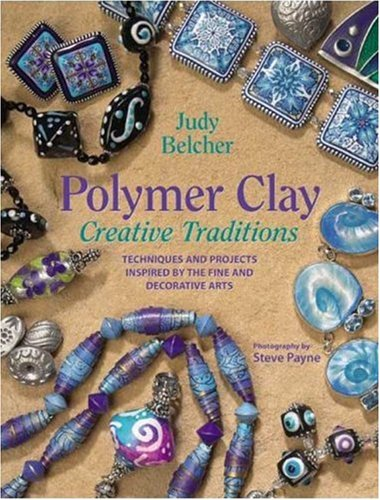 Polymer Clay Creative Traditions: Techniques and Projects Inspired by the Fine and Decorative Arts 9780823040650