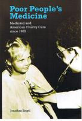Poor People's Medicine: Medicaid and American Charity Care Since 1965 9780822336952