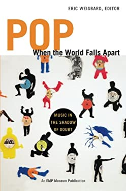 Pop, When the World Falls Apart: Music in the Shadow of Doubt 9780822351085