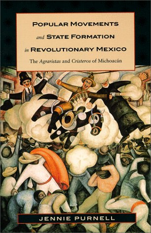 Popular Movements and State Formation in Revolutionary Mexico: The Agraristas and Cristeros of Michoacan 9780822323143