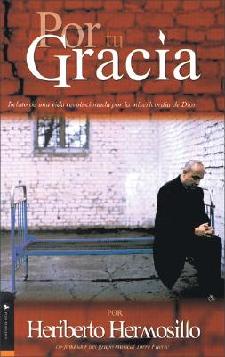 Por Tu Gracia: Story of a Changed Life by the Mercy of God 9780829734416
