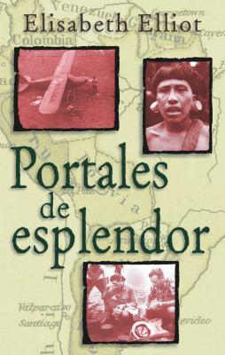 Portales de Esplendor = Through Gates of Splendor 9780825412004