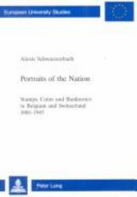 Portraits of the Nation: Stamps, Coins, and Banknotes in Belgium and Switzerland, 1880-1945 9780820446141