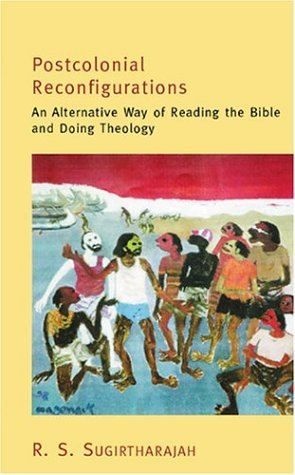 Postcolonial Reconfigurations: An Alternative Way of Reading the Bible and Doing Theology 9780827229969