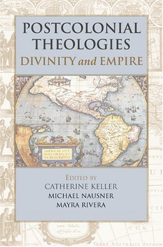 Postcolonial Theologies: Divinity and Empire 9780827230019