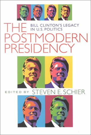 Postmodern Presidency: Bill Clinton's Legacy in U.S. Politics 9780822957423