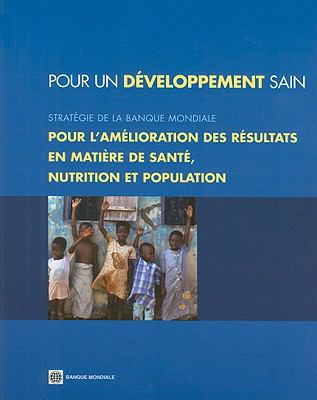 Pour un Developpement Sain: Strategie de la Banque Mondiale: Pour L'Amelioration Des Resultats En Matiere de Sante, Nutrition Et Population 9780821375976