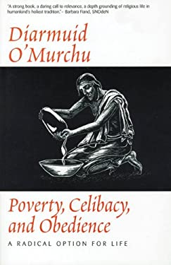 Poverty Celibacy & Obedience: A Radical Option for Life 9780824514730
