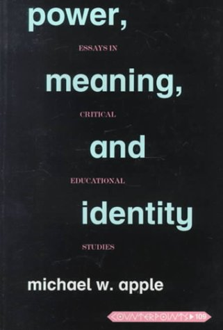 Power, Meaning, and Identity: Essays in Critical Educational Studies 9780820444277