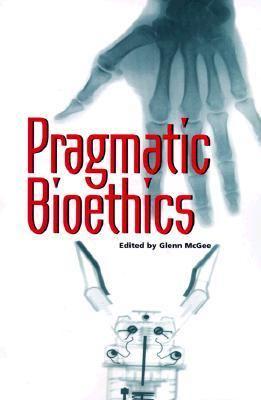 Pragmatic Bioethics 9780826513212