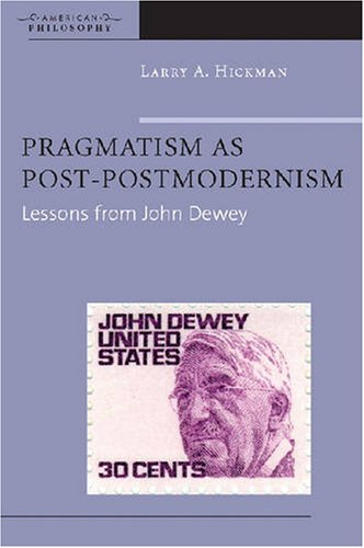 Pragmatism as Post-Postmodernism: Lessons from John Dewey 9780823228423