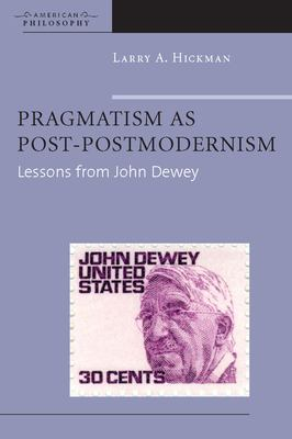 Pragmatism as Post-Postmodernism: Lessons from John Dewey 9780823228416