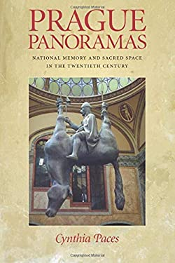 Prague Panoramas: National Memory and Sacred Space in the Twentieth Century 9780822960355
