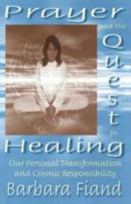 Prayer and the Quest for Healing: Our Personal Transformation and Cosmic Responsibility 9780824518127