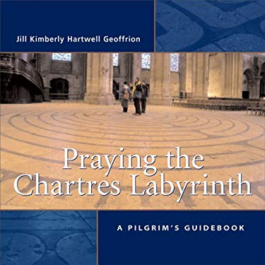 Praying the Chartres Labyrinth: A Pilgrim's Guidebook 9780829817157