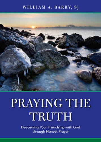Praying the Truth: Deepening Your Friendship with God Through Honest Prayer 9780829436242