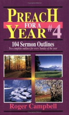 Preach for a Year #4: 104 Sermon Outlines 9780825423185