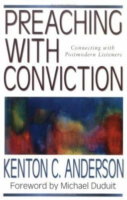 Preaching with Conviction: Connecting with Postmodern Listeners 9780825420207