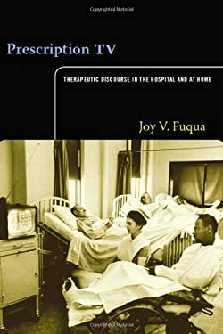 Prescription TV: Therapeutic Discourse in the Hospital and at Home 9780822351269