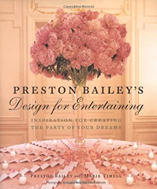 Preston Bailey's Design for Entertaining: Inspiration for Creating the Party of Your Dreams 9780821227657