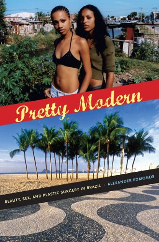 Pretty Modern: Beauty, Sex, and Plastic Surgery in Brazil 9780822348016