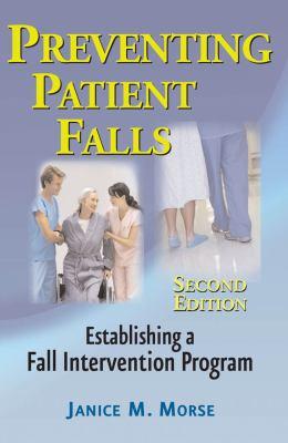 Preventing Patient Falls: Establishing a Fall Intervention Program - 2nd Edition