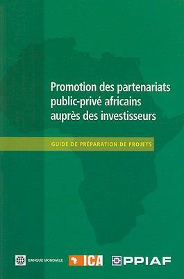 Promotion Des Partenariats Public-Prive Africains Aupres Des Investisseurs: Guide de Preparation de Projets = Attracting Investors to African Public-P 9780821377932