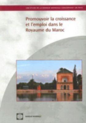 Promouvoir la Croissance Et L'Emploi Dans le Royaume Du Maroc [With CDROM] 9780821367988