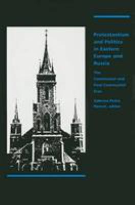 Protestantism and Politics in Eastern Europe and Russia: The Communist and Postcommunist Eras 9780822312413
