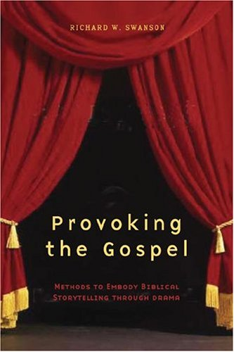 Provoking the Gospel: Methods to Embody Biblical Storytelling Through Drama 9780829815733