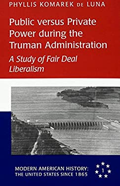 Public Versus Private Power During the Truman Administration: A Study of Fair Deal Liberalism 9780820431444
