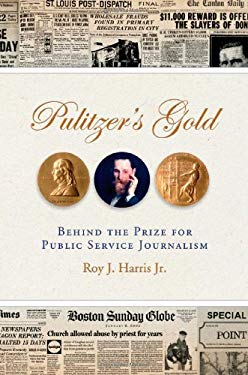 Pulitzer's Gold: Behind the Prize for Public Service Journalism 9780826218919