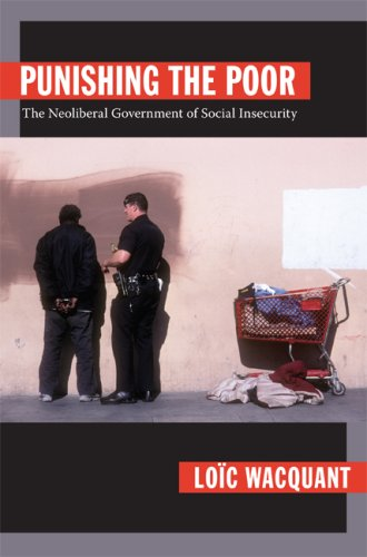 Punishing the Poor: The Neoliberal Government of Social Insecurity 9780822344223